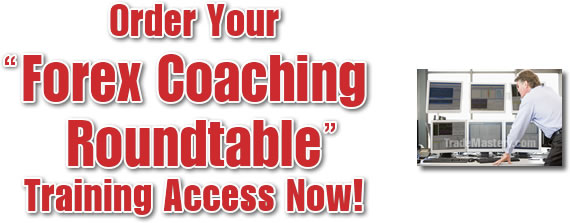 Forex Coaching Roundtable – Trade Mastery